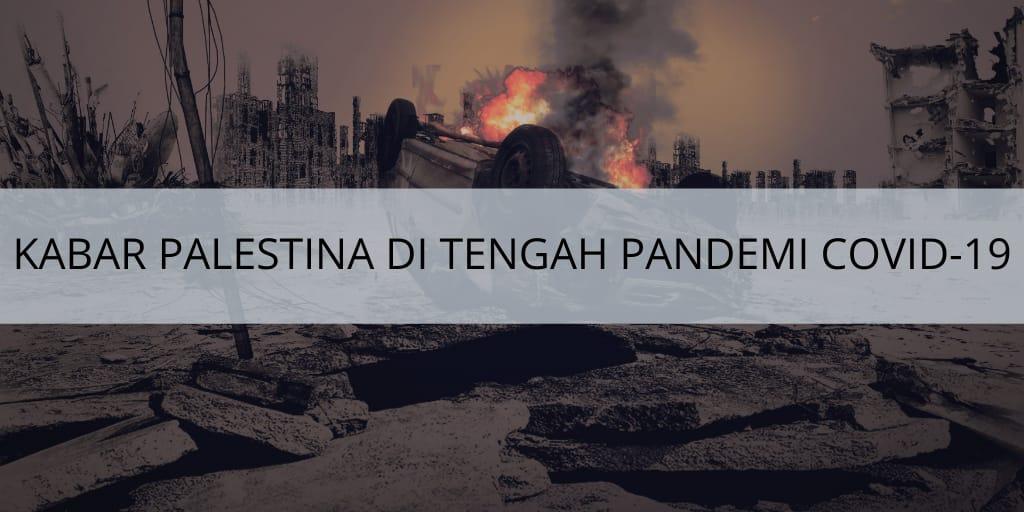 KABAR PALESTINA DI TENGAH PANDEMI COVID – 19