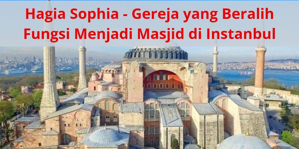 Hagia Sophia – gereja yang beralih fungsi menjadi masjid di Istanbul