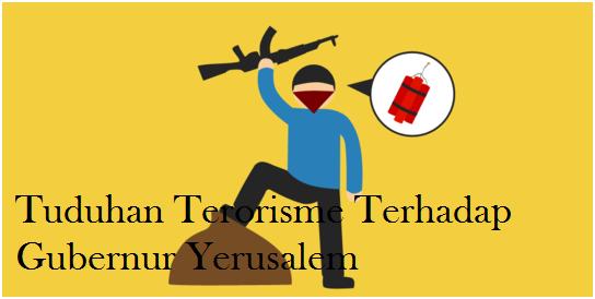 TUDUHAN TERORISME TERHADAP GUBERNUR YERUSALEM
